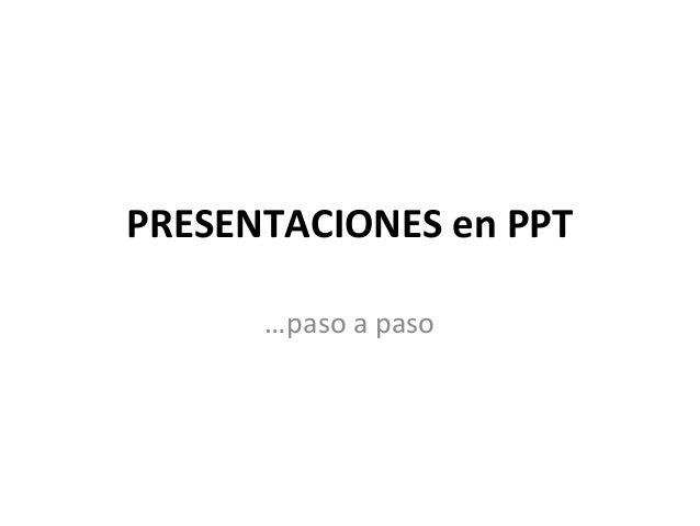 PRESENTACIONES en PPT …paso a paso