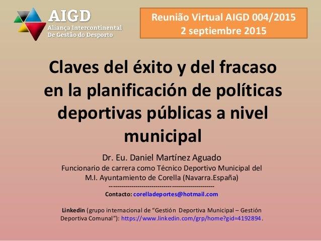 Reunião Virtual AIGD 004/2015 2 septiembre 2015 Claves del éxito y del fracaso en la planificación de políticas deportivas...