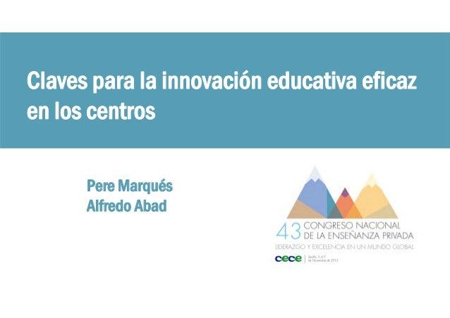 Claves para la innovación educativa eficaz en los centros Pere Marqués Alfredo Abad