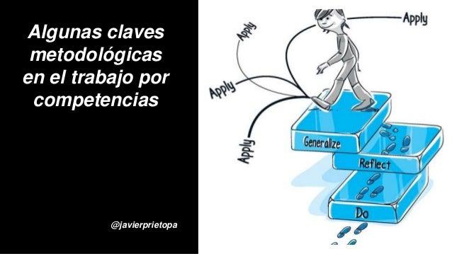 Algunas claves metodológicas en el trabajo por competencias @javierprietopa