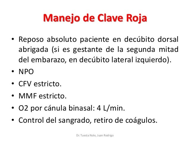 Manejo de Clave Roja • Reposo absoluto paciente en decúbito dorsal abrigada (si es gestante de la segunda mitad del embara...