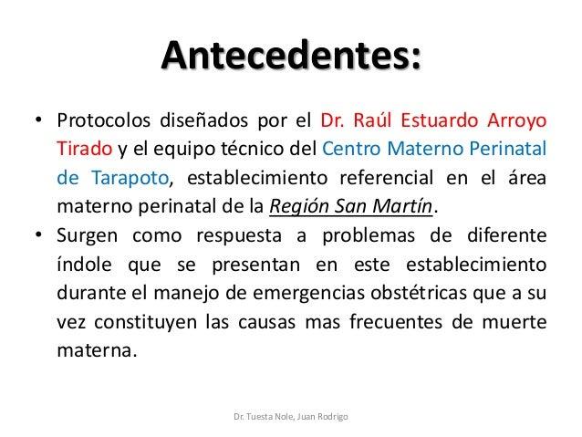 Antecedentes: • Protocolos diseñados por el Dr. Raúl Estuardo Arroyo Tirado y el equipo técnico del Centro Materno Perinat...