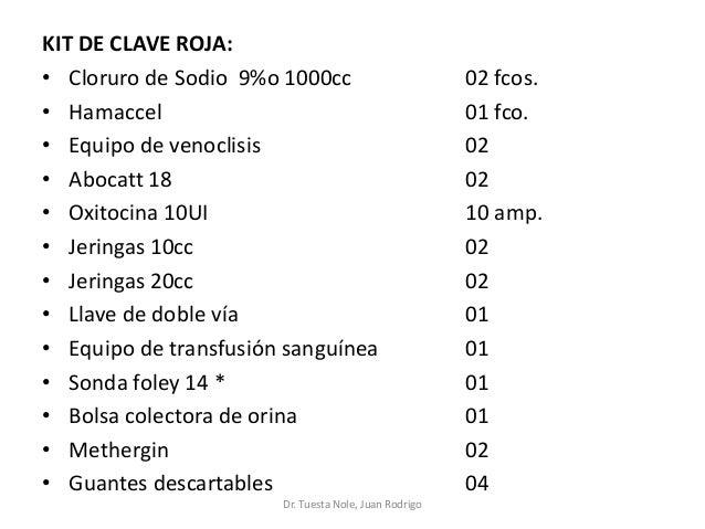 KIT DE CLAVE ROJA: • Cloruro de Sodio 9%o 1000cc 02 fcos. • Hamaccel 01 fco. • Equipo de venoclisis 02 • Abocatt 18 02 • O...