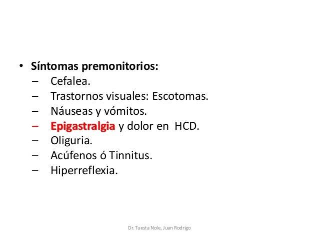 • Síntomas premonitorios: – Cefalea. – Trastornos visuales: Escotomas. – Náuseas y vómitos. – Epigastralgia y dolor en HCD...