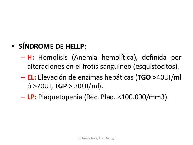 • SÍNDROME DE HELLP: – H: Hemolisis (Anemia hemolítica), definida por alteraciones en el frotis sanguíneo (esquistocitos)....