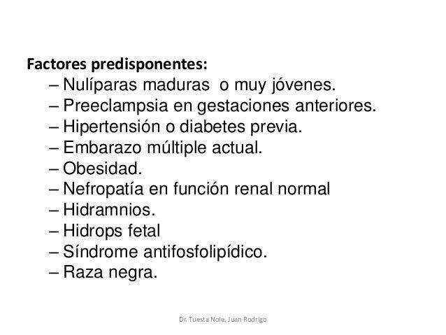 Factores predisponentes: – Nulíparas maduras o muy jóvenes. – Preeclampsia en gestaciones anteriores. – Hipertensión o dia...
