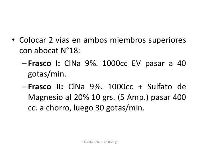 • Colocar 2 vías en ambos miembros superiores con abocat N°18: –Frasco I: ClNa 9%. 1000cc EV pasar a 40 gotas/min. –Frasco...