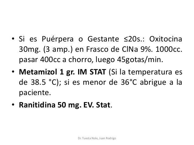 • Si es Puérpera o Gestante ≤20s.: Oxitocina 30mg. (3 amp.) en Frasco de ClNa 9%. 1000cc. pasar 400cc a chorro, luego 45go...