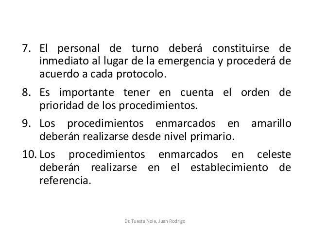7. El personal de turno deberá constituirse de inmediato al lugar de la emergencia y procederá de acuerdo a cada protocolo...