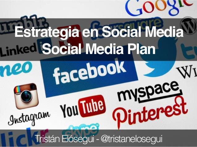 Estrategia en Social Media Social Media Plan TristánElósegui-@tristanelosegui!