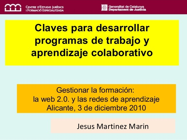 Gestionar la formación: la web 2.0. y las redes de aprendizaje Alicante, 3 de diciembre 2010 Claves para desarrollar progr...