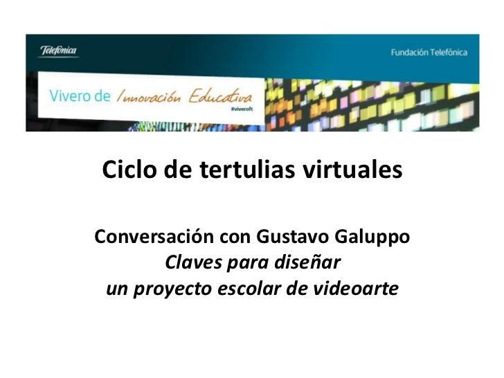 Ciclo de tertulias virtualesConversación con Gustavo Galuppo       Claves para diseñar un proyecto escolar de videoarte