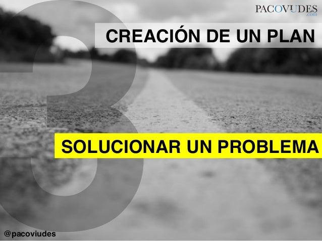 3SOLUCIONAR UN PROBLEMA!CREACIÓN DE UN PLAN!@pacoviudes!