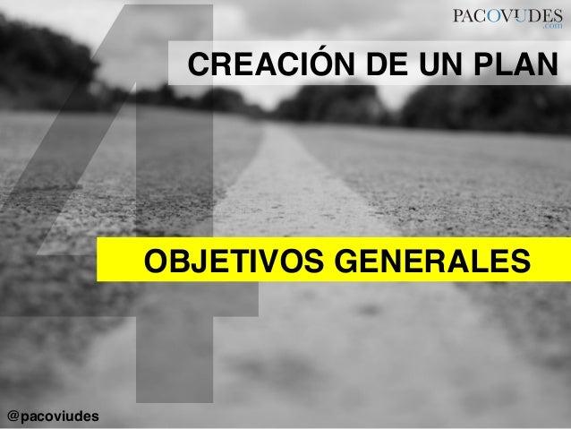 4OBJETIVOS GENERALES!CREACIÓN DE UN PLAN!@pacoviudes!