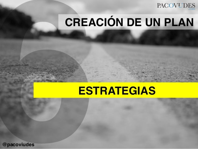 6ESTRATEGIAS!CREACIÓN DE UN PLAN!@pacoviudes!