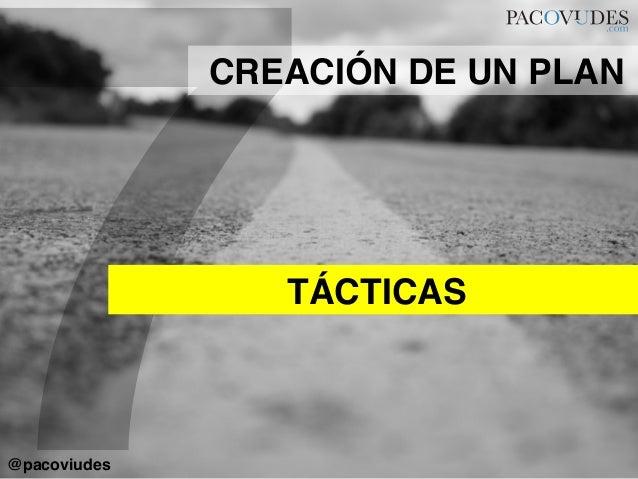 7TÁCTICAS!CREACIÓN DE UN PLAN!@pacoviudes!