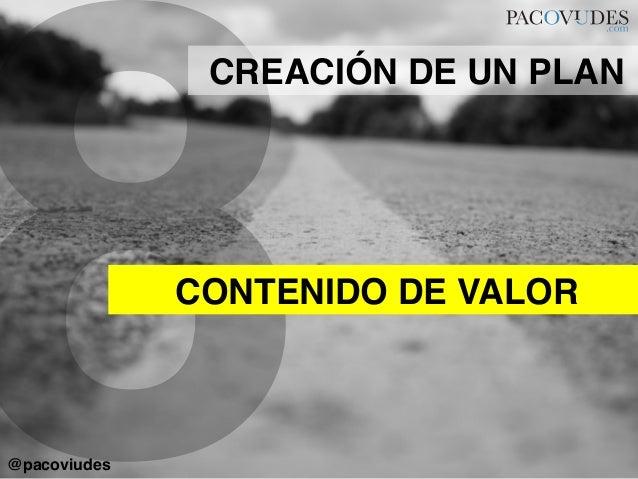 8CONTENIDO DE VALOR!CREACIÓN DE UN PLAN!@pacoviudes!