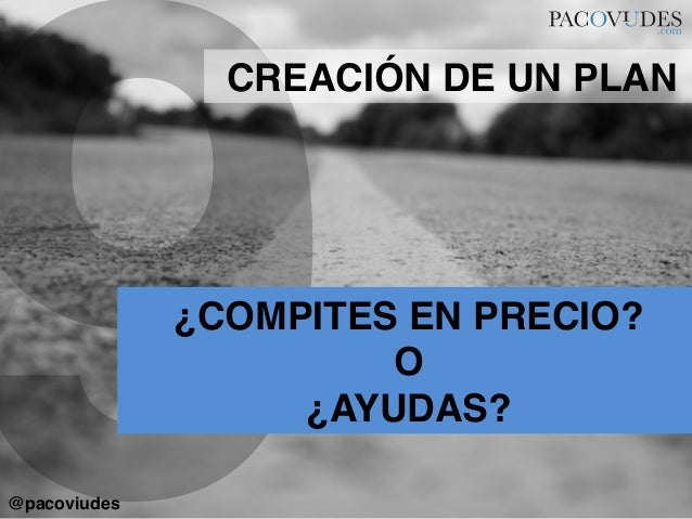 9¿COMPITES EN PRECIO?!O!¿AYUDAS?!CREACIÓN DE UN PLAN!@pacoviudes!