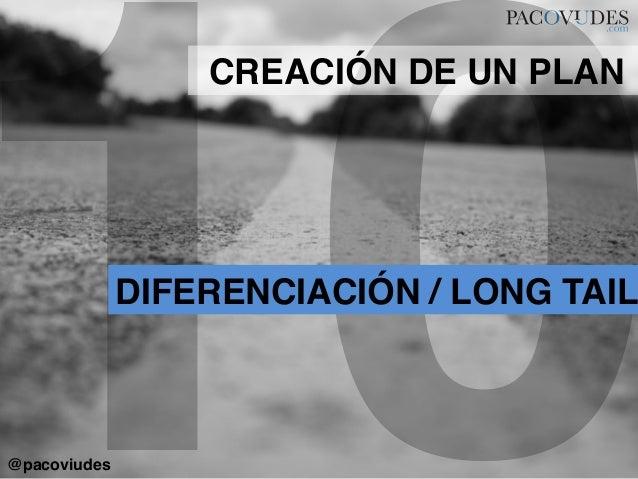 10DIFERENCIACIÓN / LONG TAILCREACIÓN DE UN PLAN!@pacoviudes!