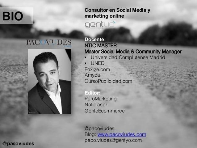 BIO!Consultor en Social Media y !marketing online!!!Docente:!NTIC MASTERMaster Social Media & Community Manager• Universi...