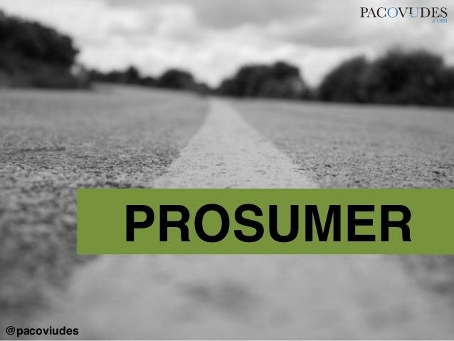 PROSUMER!@pacoviudes!