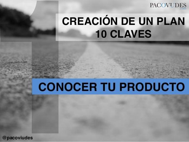 1CONOCER TU PRODUCTO!CREACIÓN DE UN PLAN!10 CLAVES!@pacoviudes!