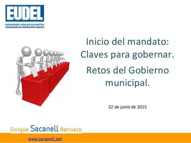 Inicio  del  mandato:   Claves  para  gobernar.   Retos  del  Gobierno   municipal.   www.sacanell.net...