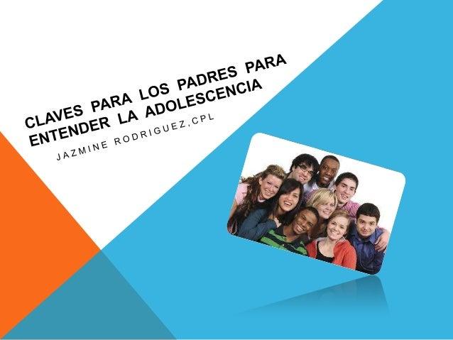 CLAVES PARA LOS PADRES PARA ENTENDER LA ADOLESCENCIA ¿Qué es adolescencia? •  Según la Organización Mundial de la Salud (O...
