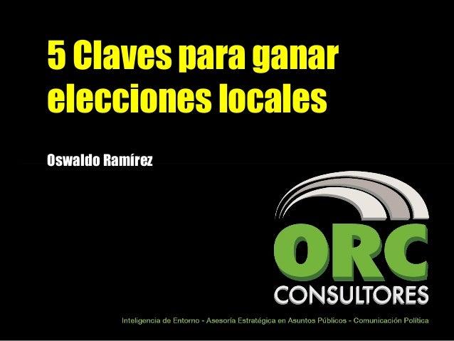 5 Claves para ganar elecciones locales Oswaldo Ramírez