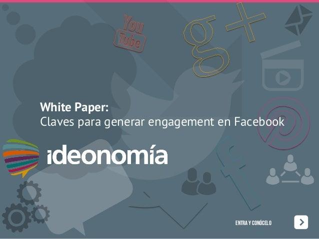White Paper:Claves para generar engagement en Facebook                                 ENTRA Y CONÓCELO