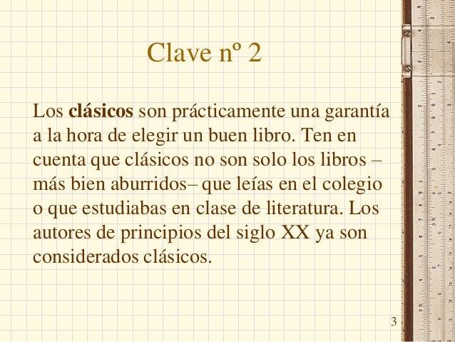 Clave nº 2 Los clásicos son prácticamente una garantía a la hora de elegir un buen libro. Ten en cuenta que clásicos no so...