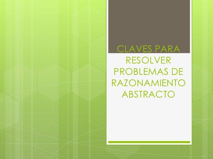 CLAVES PARA   RESOLVERPROBLEMAS DERAZONAMIENTO  ABSTRACTO