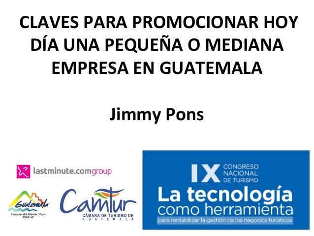 CLAVESPARAPROMOCIONARHOY DÍAUNAPEQUEÑAOMEDIANA EMPRESAENGUATEMALA  JimmyPons