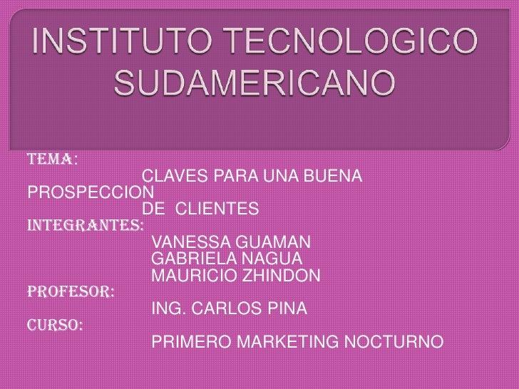 INSTITUTO TECNOLOGICO SUDAMERICANO<br />TEMA:<br />                        CLAVES PARA UNA BUENA PROSPECCION <br />       ...