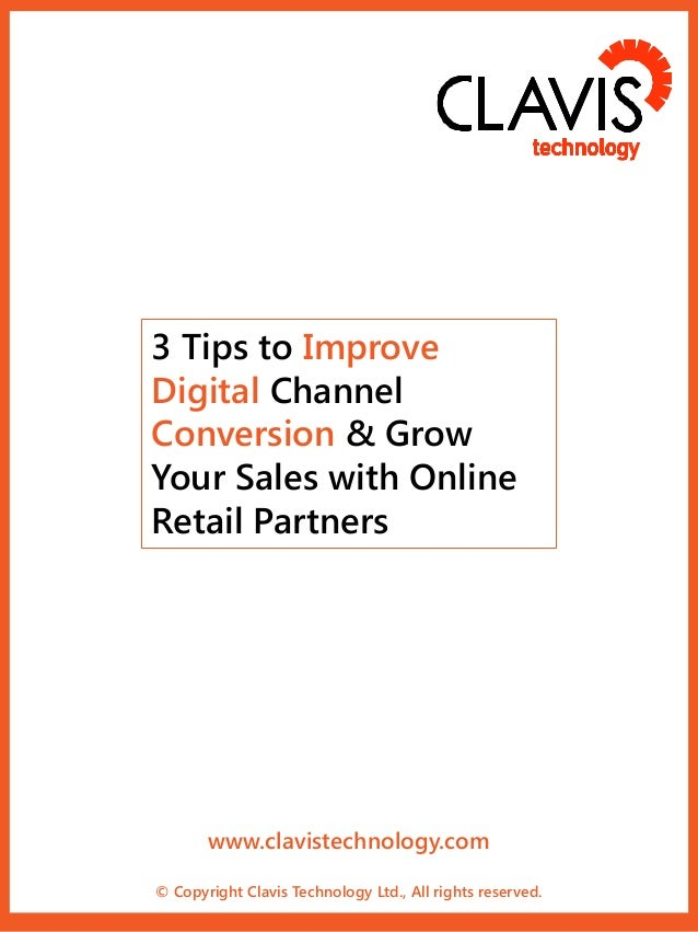 3 Tips to Improve Digital Channel Conversion & Grow Your Sales with Online Retail Partners  www.clavistechnology.com © Cop...