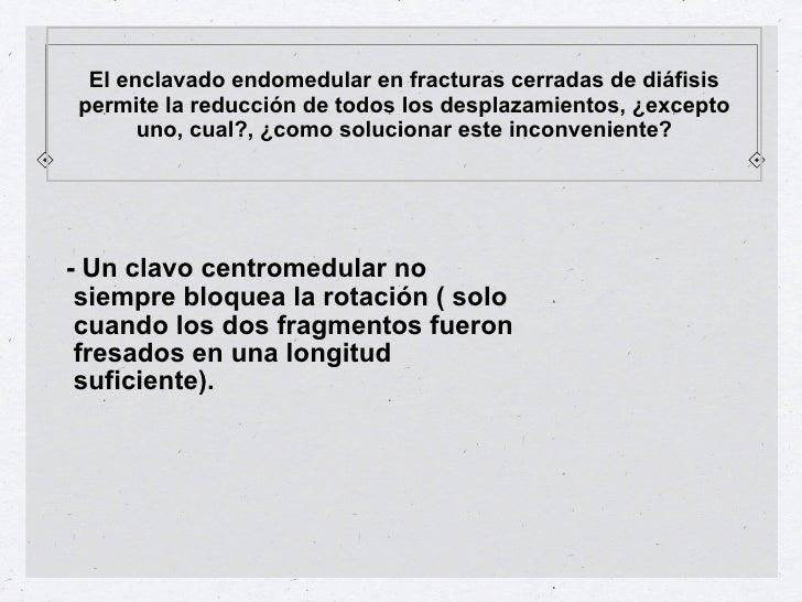 Indique cuales son las ventajas aportadas por el               enclavado centromedular, para una                fractura d...