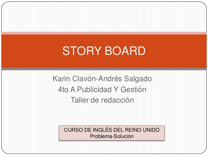 Karin Clavón-Andrés Salgado<br />4to A Publicidad Y Gestión<br />Taller de redacción <br />STORY BOARD<br />CURSO DE INGLÉ...