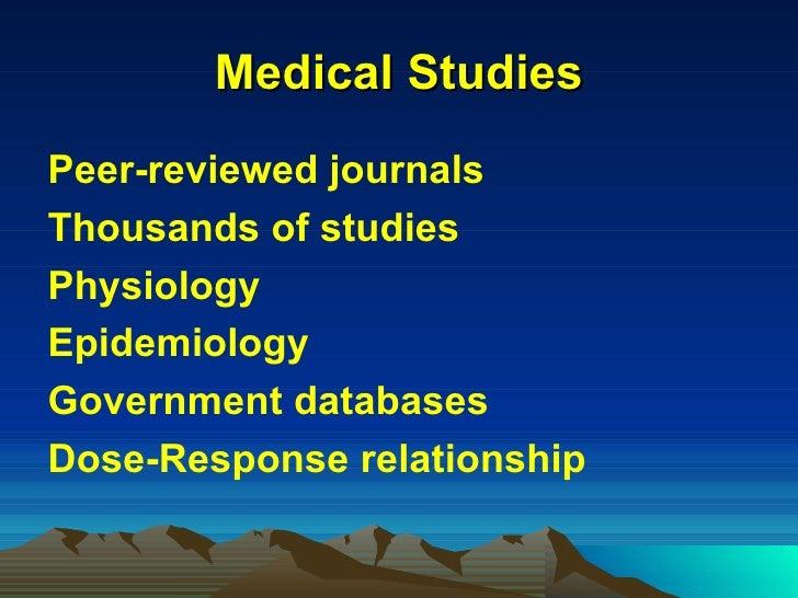 Medical Studies <ul><li>Peer-reviewed journals </li></ul><ul><li>Thousands of studies </li></ul><ul><li>Physiology </li></...