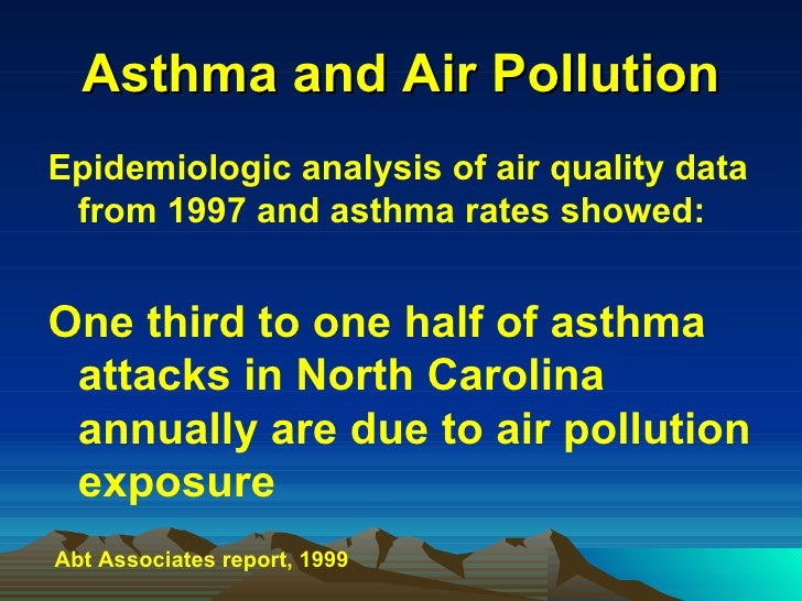 Asthma and Air Pollution <ul><li>Epidemiologic analysis of air quality data from 1997 and asthma rates showed: </li></ul><...
