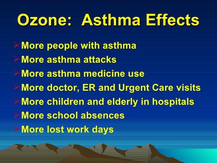 Ozone:  Asthma Effects <ul><li>More people with asthma </li></ul><ul><li>More asthma attacks </li></ul><ul><li>More asthma...