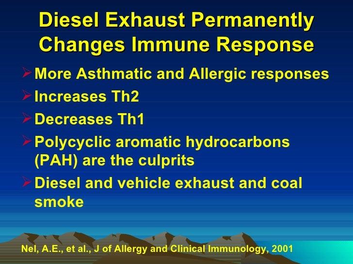 Diesel Exhaust Permanently Changes Immune Response <ul><li>More Asthmatic and Allergic responses </li></ul><ul><li>Increas...