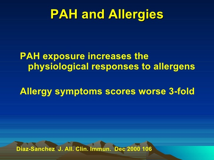 PAH and Allergies <ul><li>PAH exposure increases the physiological responses to allergens </li></ul><ul><li>Allergy sympto...