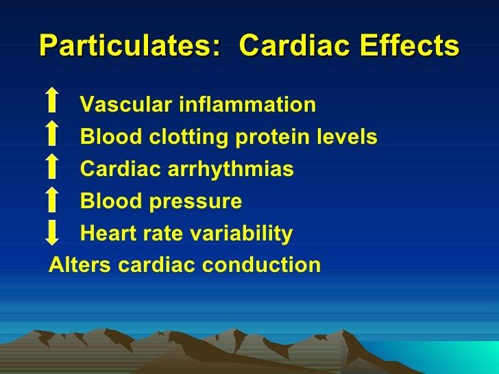 Particulates:  Cardiac Effects <ul><li>Vascular inflammation </li></ul><ul><li>Blood clotting protein levels </li></ul><ul...
