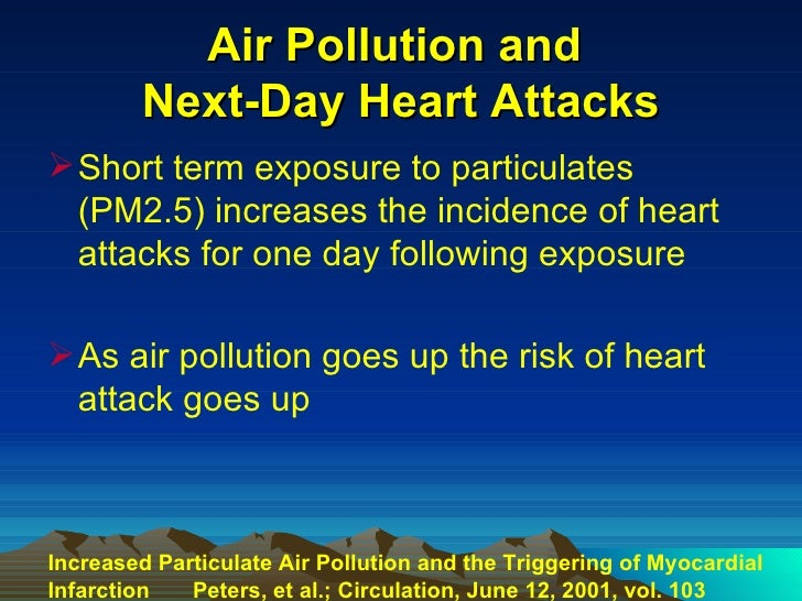 Air Pollution and  Next-Day Heart Attacks <ul><li>Short term exposure to particulates (PM2.5) increases the incidence of h...