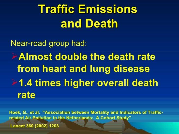Traffic Emissions  and Death <ul><li>Near-road group had: </li></ul><ul><li>Almost double the death rate from heart and lu...
