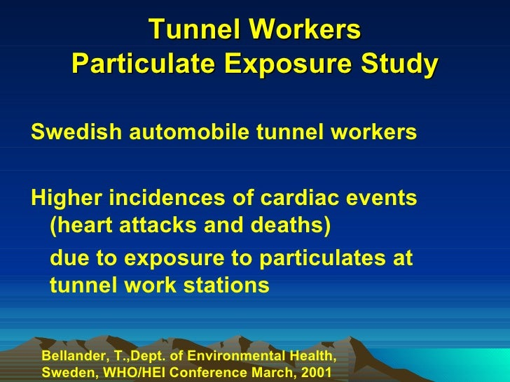 Tunnel Workers Particulate Exposure Study <ul><li>Swedish automobile tunnel workers  </li></ul><ul><li>Higher incidences o...