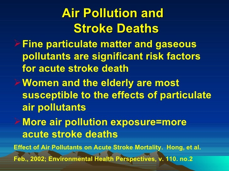 Air Pollution and   Stroke Deaths <ul><li>Fine particulate matter and gaseous pollutants are significant risk factors for ...