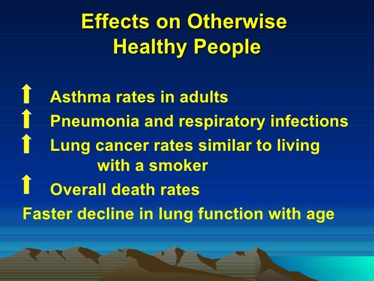 Effects on Otherwise  Healthy People <ul><li>Asthma rates in adults </li></ul><ul><li>Pneumonia and respiratory infections...