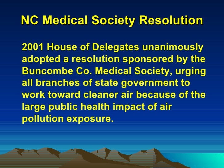 NC Medical Society Resolution <ul><li>2001 House of Delegates unanimously adopted a resolution sponsored by the Buncombe C...