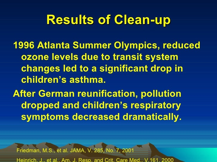 Results of Clean-up <ul><li>1996 Atlanta Summer Olympics, reduced ozone levels due to transit system changes led to a sign...
